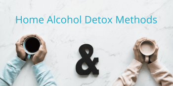Alcohol Home Detox in the UK: Treatment, Help & Withdrawal